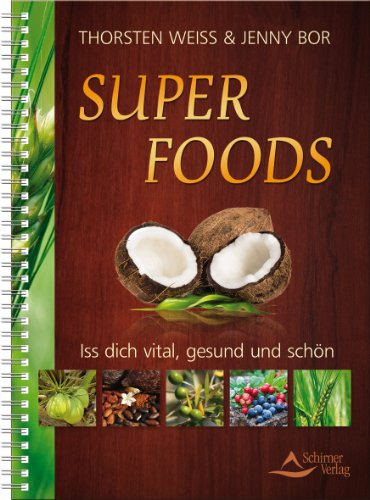 Super Foods - Iss dich vital, gesund und schön