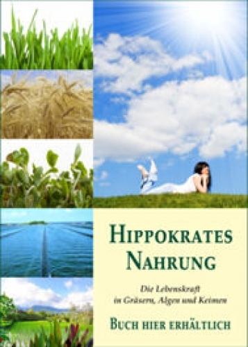 Hippokrates Nahrung- Die Lebenskraft in Gräsern, Algen und Keimen