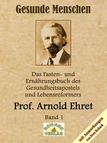 Das Fasten- und Ernährungsbuch von Prof. Arnold Ehret, Band 1