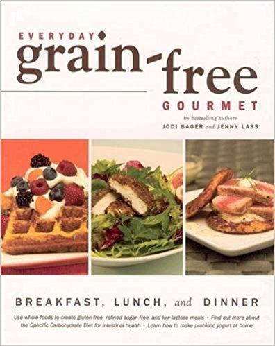 Everyday Grain-Free Gourmet: Breakfast, Lunch and Dinner