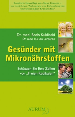 Neue Chancen - Gesünder mit Mikronährstoffen: Schützen Sie Ihre Zellen vor ,,Freien Radikalen''