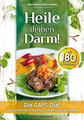 Heile Deinen Darm! - Die GAPS-Diät - Nährstoffreiche Ernährung für die innere Gesundheit