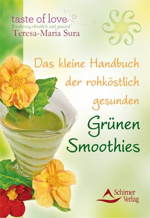 Das kleine Handbuch der rohköstlich gesunden Grünen Smoothies